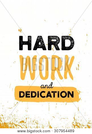 Work Hard And Dedication Quote In Hipster Style On Dark Background. Grunge Vector Illustration. Abst