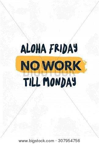 Aloha Friday No Work Till Monday Quote In Hipster Style On White Background. Grunge Vector Illustrat