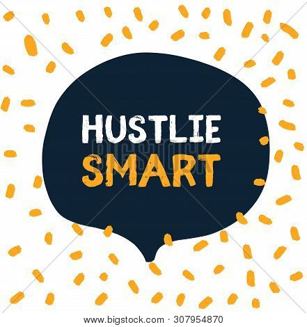 Hustle Smart In Hipster Style On White Background In Speech Bubble. Grunge Vector Illustration. Abst