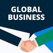 Conceptual hand writing showing Global Business. Business photo showcasing Trade and business system a company doing across the world Two men hands shaking showing a deal sharing speech bubble. poster