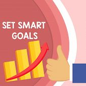 Handwriting text Set Smart Goals. Concept meaning giving criteria to guide in the setting of objectives Thumb Up Good Performance Success Escalating Bar Graph Ascending Arrow. poster