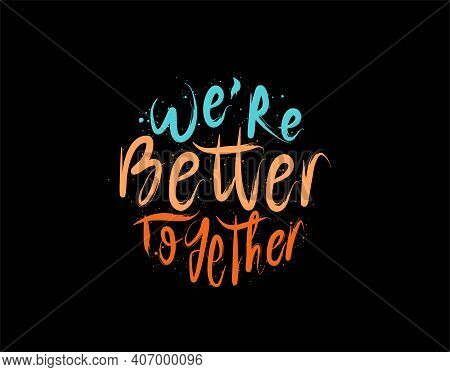 We're Better Together Lettering Text On Black Background In Vector Illustration. For Typography Post