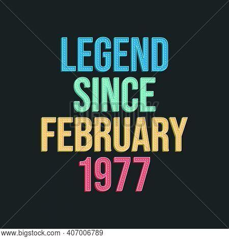 Legend Since February 1977 - Retro Vintage Birthday Typography Design For Tshirt