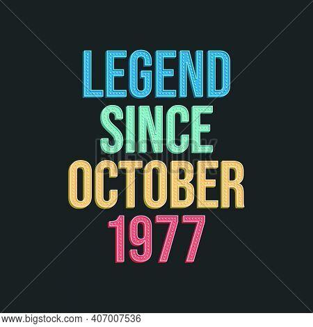 Legend Since October 1977 - Retro Vintage Birthday Typography Design For Tshirt