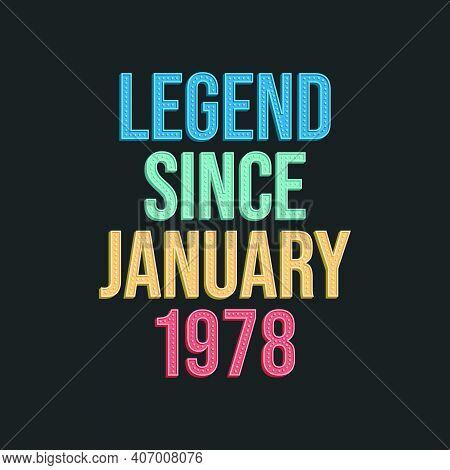Legend Since January 1978 - Retro Vintage Birthday Typography Design For Tshirt