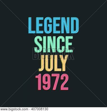 Legend Since July 1972 - Retro Vintage Birthday Typography Design For Tshirt