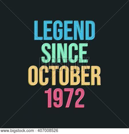Legend Since October 1972 - Retro Vintage Birthday Typography Design For Tshirt