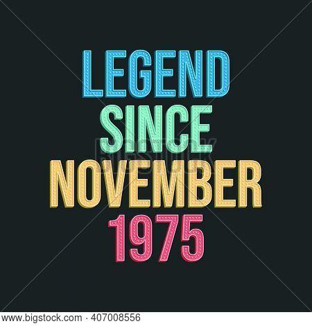 Legend Since November 1975 - Retro Vintage Birthday Typography Design For Tshirt