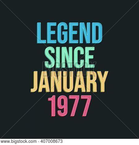 Legend Since January 1977 - Retro Vintage Birthday Typography Design For Tshirt