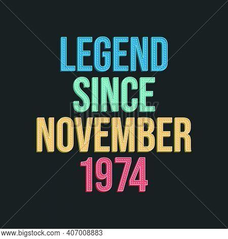 Legend Since November 1974 - Retro Vintage Birthday Typography Design For Tshirt