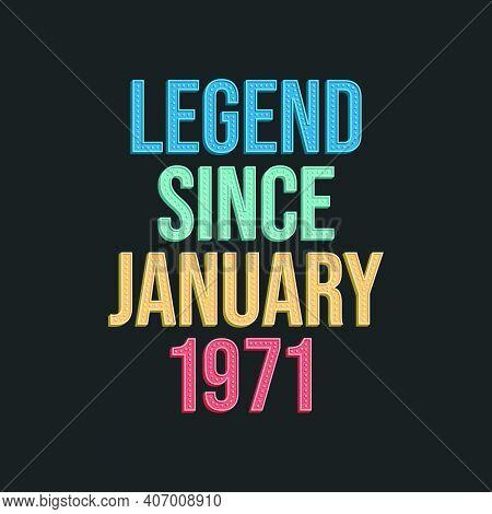 Legend Since January 1971 - Retro Vintage Birthday Typography Design For Tshirt