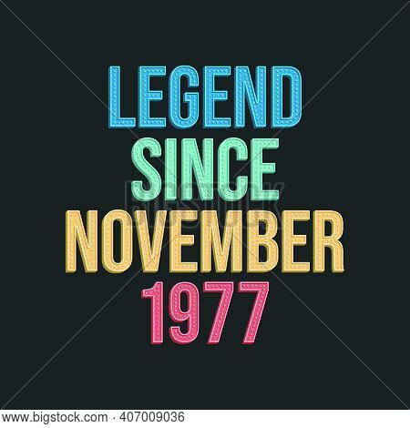 Legend Since November 1977 - Retro Vintage Birthday Typography Design For Tshirt