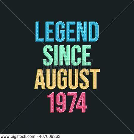 Legend Since August 1974 - Retro Vintage Birthday Typography Design For Tshirt