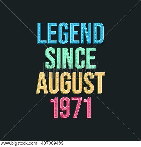 Legend Since August 1971 - Retro Vintage Birthday Typography Design For Tshirt
