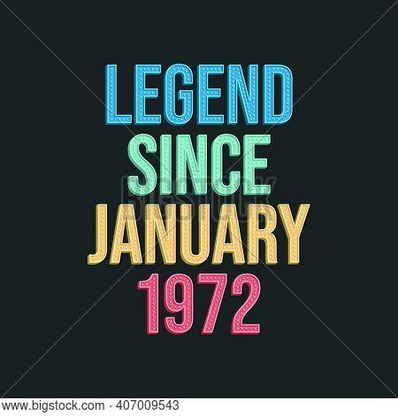 Legend Since January 1972 - Retro Vintage Birthday Typography Design For Tshirt