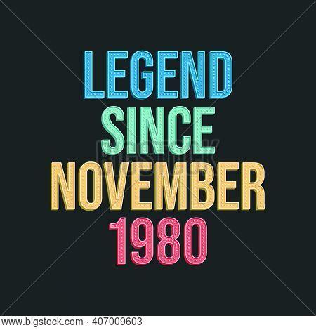 Legend Since November 1980 - Retro Vintage Birthday Typography Design For Tshirt