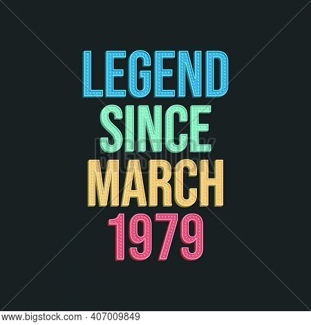Legend Since March 1979 - Retro Vintage Birthday Typography Design For Tshirt