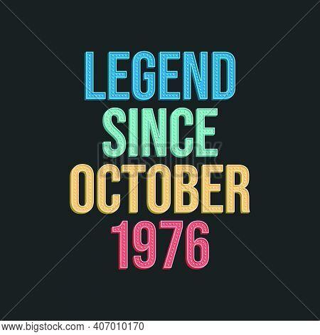 Legend Since October 1976 - Retro Vintage Birthday Typography Design For Tshirt