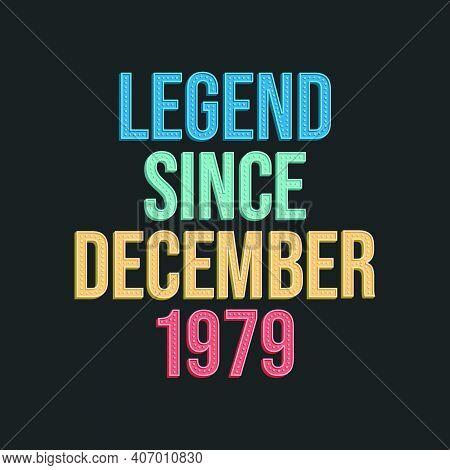 Legend Since December 1979 - Retro Vintage Birthday Typography Design For Tshirt