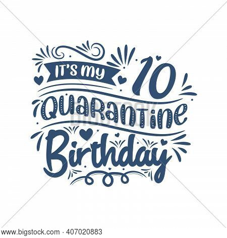 It's My 10 Quarantine Birthday, 10 Years Birthday Design. 10th Birthday Celebration On Quarantine.