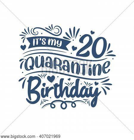 It's My 20 Quarantine Birthday, 20 Years Birthday Design. 20th Birthday Celebration On Quarantine.