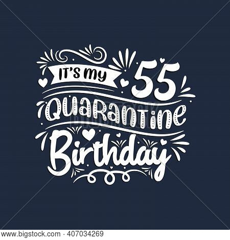 55th Birthday Celebration On Quarantine, It's My 55 Quarantine Birthday.