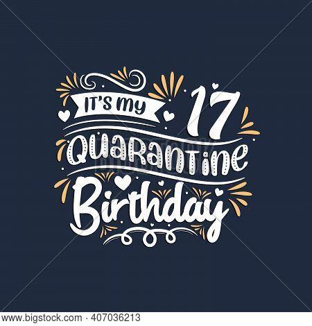 It's My 17 Quarantine Birthday, 17th Birthday Celebration On Quarantine.