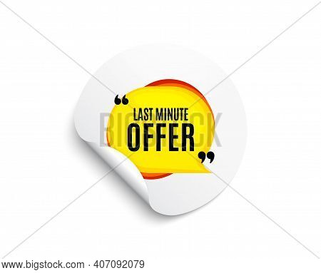 Last Minute Bubble. Circle Sticker With Offer Banner. Hot Offer Chat Sticker Icon. Special Deal Labe