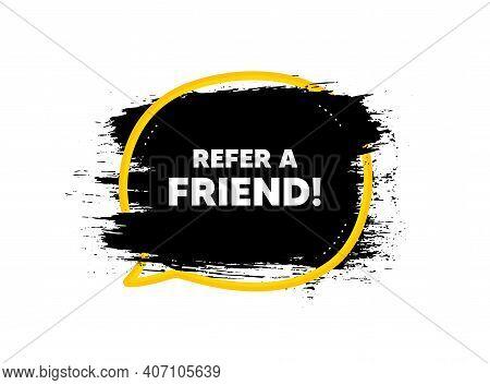 Refer A Friend Symbol. Paint Brush Stroke In Speech Bubble Frame. Referral Program Sign. Advertising