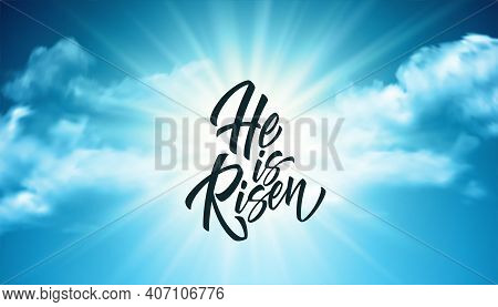 He Was Resurrected Lettering Against A Background Of Clouds And Sun. Background For Congratulations