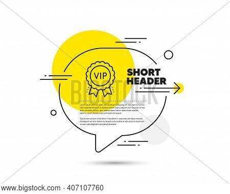 Vip Award Line Icon. Speech Bubble Vector Concept. Very Important Person Medal Sign. Member Club Pri
