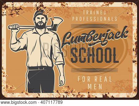 Lumberjack School, Metal Rusty Plate, Woodwork And Lumber Man With Ax, Vector Retro Poster. Lumber J