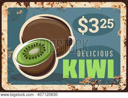 Kiwi Fruits Metal Plate Rusty, Market Food Price Sign, Vector Retro Poster. Farm Store Exotic Tropic