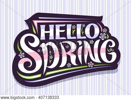 Vector Lettering Hello Spring, Dark Badge With Unique Curly Calligraphic Font, Decorative Flourishes