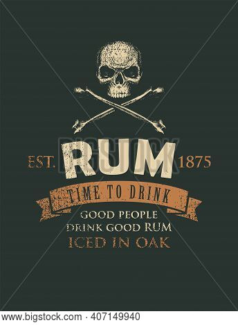 Vector Banner With The Inscription Rum And The Words Time To Drink. A Human Skull And Crossbones On