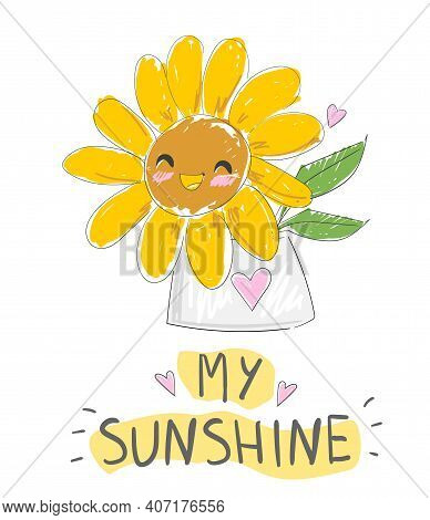 Hand Sketched Sunflower Cute Flower Print Vector Illustration Lettering My Sunshine Yellow Flowers