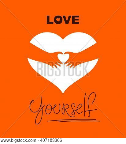Heart And Hands Hugging Love Yourself Vector Concept, Loving Hands, Adore Passion And Care Stylish I