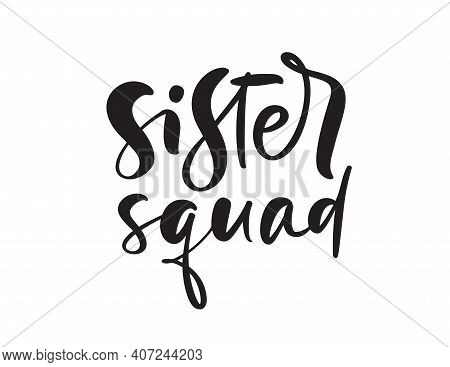 Vector Hand Drawn Lettering Calligraphy Text Sister Squad. Inspirational And Motivational Quotes. Gi