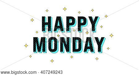 Happy Monday Poster. Greeting Text Of Happy Monday, Composition Of Star Glitters And Isometric Lette