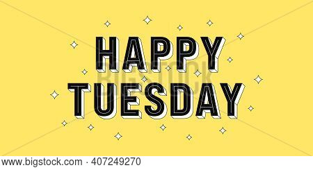 Happy Tuesday Post. Greeting Text Of Happy Tuesday, Typography Composition With Isometric Letters An