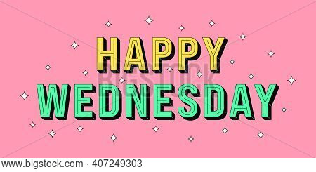 Happy Wednesday Banner. Greeting Text Of Happy Wednesday, Typography Composition With Isometric Lett