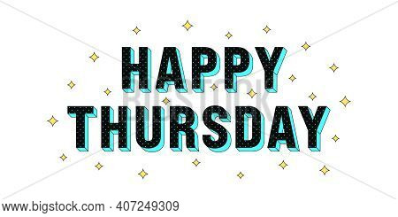 Happy Thursday Poster. Greeting Text Of Happy Thursday, Composition Of Star Glitters And Isometric L