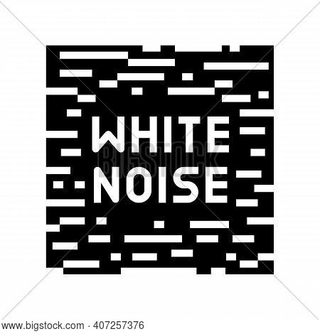 White Noise Glyph Icon Vector. White Noise Sign. Isolated Contour Symbol Black Illustration