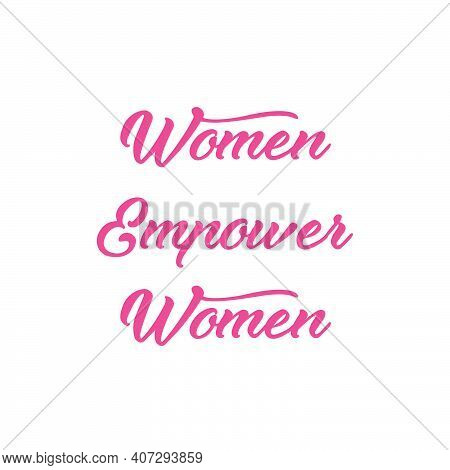 Women Empower Women, International Women's Day, Typography For Print Or Use As Poster, Card, Flyer O