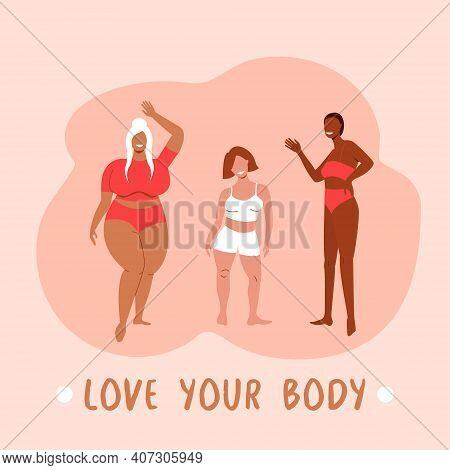 Body Positive. Love Your Body. Different Skin Color And Body Size Women Characters. Happy Smiling Wo