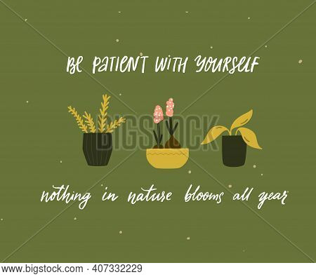 Be Patient With Yourself, Nothing In Nature Blooms All Year. Mental Health Quote. Inspirational Supp
