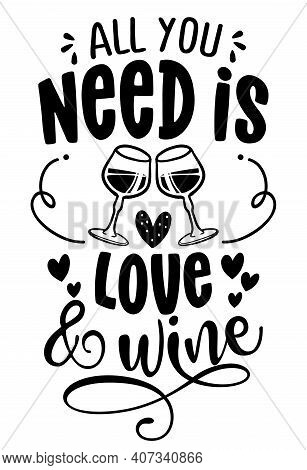 All You Need Is Love And Wine - Design For Posters. Greeting Card For Hen Party, Womens Day Gift. Ea