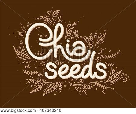 Chia Seeds Logo Vector Template With Handwritten Lettering With Leaves And Decorative Elements. Heal