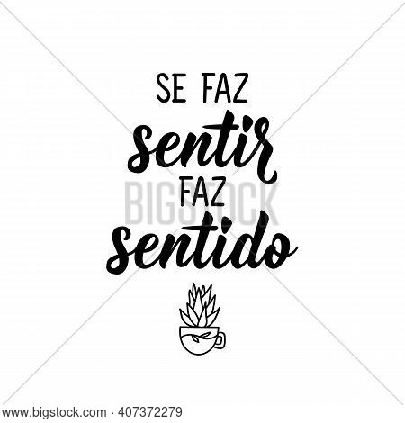 Brazilian Lettering. Translation From Portuguese - Makes Itself Felt, Makes Sense. Modern Vector Bru