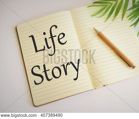 Life Story Text Written In Notebook.business Photo Text Your Life Story Events Actions Or Choices Yo